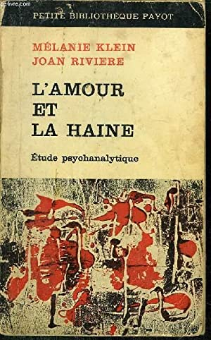 L'AMOUR ET LA HAINE - COLLECTION PETITE BIBLIOTHEQUE PAYOT N°112: KLEIN MELANIE - RIVIERE JOAN