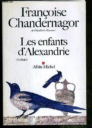 LES ENFANTS D'ALEXANDRIE - LA REINE OUBLIEE.: CHANDERNAGOR FRANCOISE