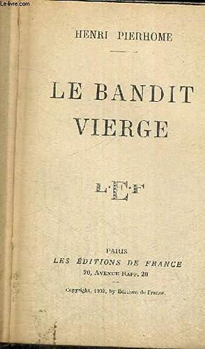 LE BANDIT VIERGE: PIERHOME HENRI