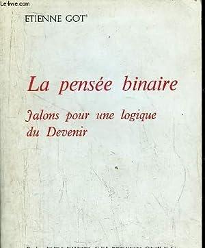 LA PENSEE BINAIRE- JALONS POUR UNE LOGIQUE: GOT ETIENNE