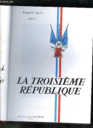 LES GRANDES HEURES DE LA TROISIEME REPUBLIQUE - 1 VOLUME - TOME III - LA REPUBLIQUE EN PERIL: ARON ...