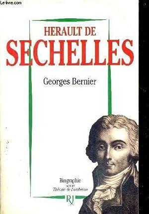HERAULT DE SECHELLES - BIOGRAPHIE - SUIVI DE THEORIE DE L'AMBITION: BERNIER GEORGES