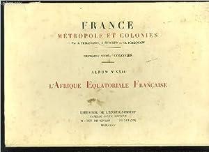 FRANCE METROPOLE ET COLONIES - DEUXIEME SERIE : COLONIES - ALBUM N°XXII - L'AFRIQUE EQUATORIALE...