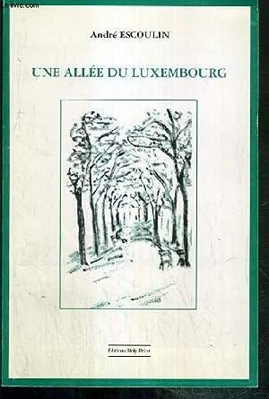 UNE ALLEE DU LUXEMBOURG + 1 MESSAGE SUR PAPIER CARTONNE AVEC ENVOI DE L'AUTEUR: ESCOULIN ANDRE