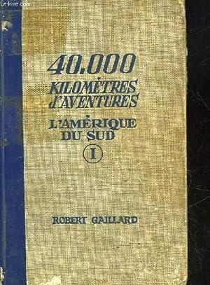 40000 KILOMETRES D'AVENTURES - L'AMERIQUE DU SUD - 1: COLLECTIF