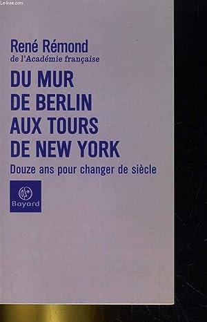 DU MUR DE BERLIN AUX TOURS DE NEW YORK. DOUZE ANS POUR CHANGER DE SIECLE: RENE REMOND