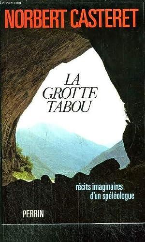 LA GROTTE TABOU - RECITS IMAGINAIRES D'UN SPELEOLOGUE: CASTERET NORBERT