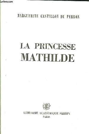 LA PRINCESSE MATHILDE: CASTILLON DU PERRON MARGUERITE