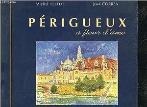 PERIGUEUX A FLEUR D'AME + BEL ENVOI DE JOSE CORREA ET DE MICHEL TESTUT.: TESTUT MICHEL