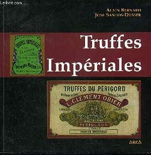 TRUFFES IMPERIALES DE L'AGE D'OR DE LA TRUFFE DU PERIGORD A LA CONQUETE DES MARCHES ...