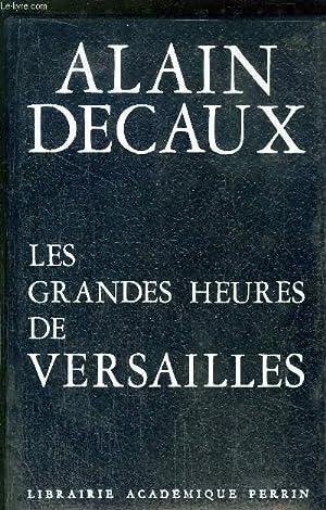 LES GRANDES HEURES DE VERSAILLES: DECAUX ALAIN