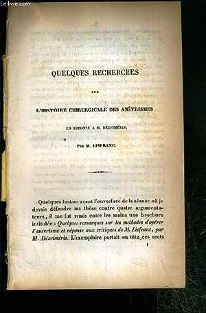 QUELQUES RECHERCHES SUR L'HISTOIRE CHIRURGICALE DES ANEVRISMES EN REPONSE A M. DEZEIMERIS: ...