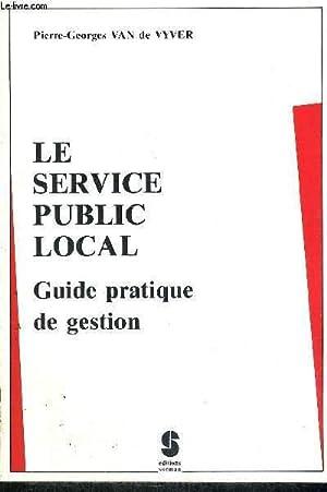 LE SERVICE PUBLIC LOCAL - GUIDE PRATIQUE DE GESTION: VAN DE VYVER PIERRE GEORGES