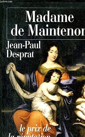 MADAME DE MAINTENON - LE PRIX DE LA REPUTATION: DESPRAT JEAN-PAUL