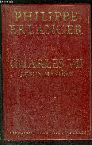 CHARLES VII ET SON MYSTERE: ERLANGER PHILIPPE