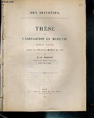DES DIATHESES - THESE POUR L'AGREGATION EN MEDECINE SOUTENUE EN AVRIL 1857 DEVANT LA FACULTE DE...