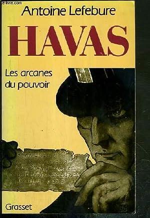 HAVAS - LES ARCANES DU POUVOIR - ENVOI DE L'AUTEUR: LEFEBURE ANTOINE