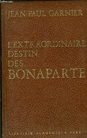 L'EXTRAORDINAIRE DESTIN DES BONAPARTE: GARNIER JEAN-PAUL