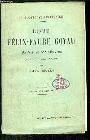 LUCIE FELIX-FAURE GOYAU - SA VIE ET SES OEUVRES: HEUZEY J.-Ph.