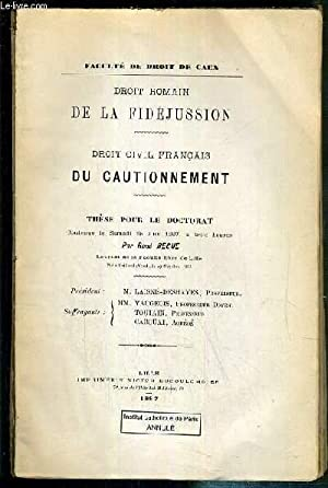 DROIT ROMAIN DE LA FIDEJUSSION - DROIT CIVIL FRANCAIS DU CAUTIONNEMENT - THESE POUR LE DOCTORAT S...