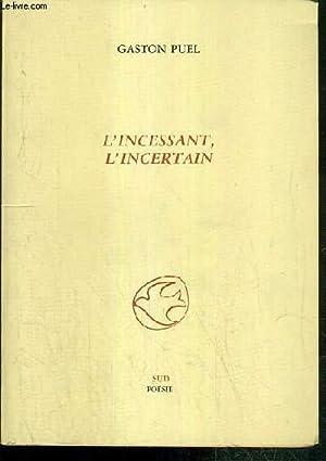 L'INCESSANT, L'INCERTAIN - ENVOI DE L'AUTEUR.: PUEL GASTON