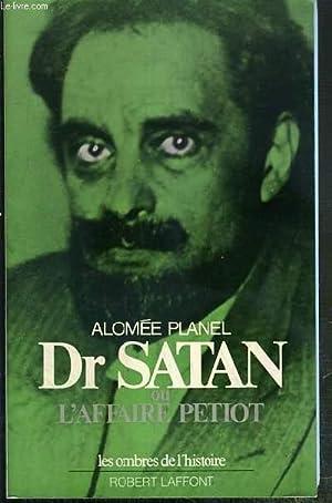 Dr SATAN OU L'AFFAIRE PETIOT / COLLECTION LES OMBRES DE L'HISTOIRE - ENVOI DE L&#x27...