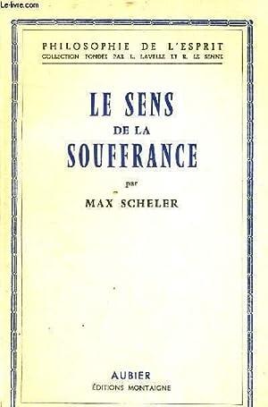 LE SENS DE LA SOUFFRANCE - SUICI DE DEUX AUTRES ESSAIS - PHILOSOPHIE DE L'ESPRIT: SCHELER MAX
