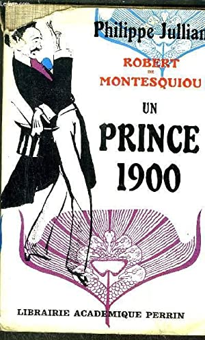 ROBERT DE MONTESQUIOU UN PRINCE 1900: JULLIAN PHILIPPE