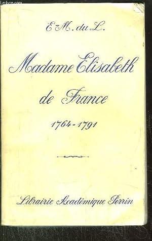 MADAME ELISABETH DE FRANCE - SOEUR DE LOUIS XVI / 1764-1791 TOME I: DU L. E.M.