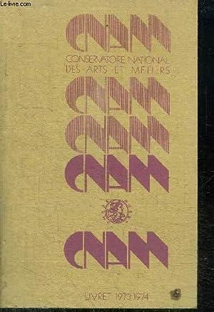 LIVRET ANNUEL - CONSERVATOIRE NATIONAL DES ARTS ET METIERS - ANNEE UNIVERSITAIRE 1973-1974: ...