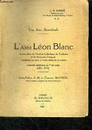 UNE AME SACERDOTALE - L'ABBE LEON BLANC: SABRIE J.-B.