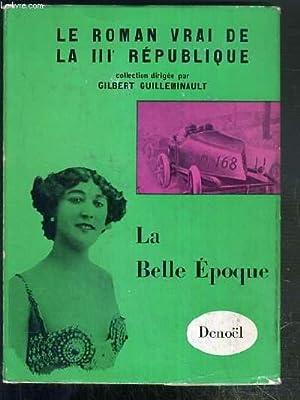LA BELLE EPOQUE - LE ROMAN VRAI DE LA IIIe REPUBLIQUE - ENVOI DE L'AUTEUR.: GUILLEMINAULT ...