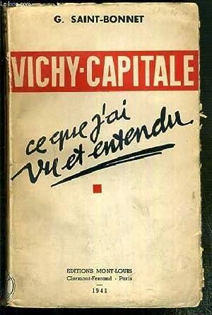 VICHY-CAPITALE - CE QUE J'AI VU ET ENTENDU: SAINT-BONNET G.