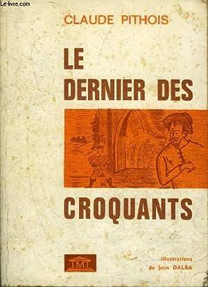 LE DERNIER DES CROQUANTS + HOMMAGE DE L'AUTEUR.: PITHOIS CLAUDE