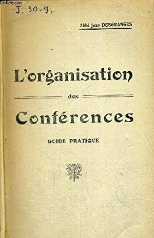 L'ORGANISATION DES CONFERENCES - GUIDE PRATIQUE: DESGRANGES JEAN