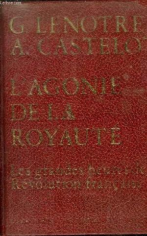L'AGONIE DE LA ROYAUTE - LES GRANDES HEURES DE LA REVOLUTION FRANCAISE: LENOTRE G. / CASTELOT ...