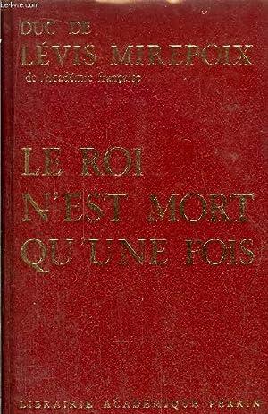 LE ROI N'EST MORT QU'UNE FOIS: LEVIS MIREPOIX, Duc de