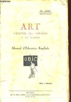 ART D'ELEVER LES ENFANTS A LA MAISON - MANUEL D'EDUCATION FAMILIALE.: JANOT Ch.
