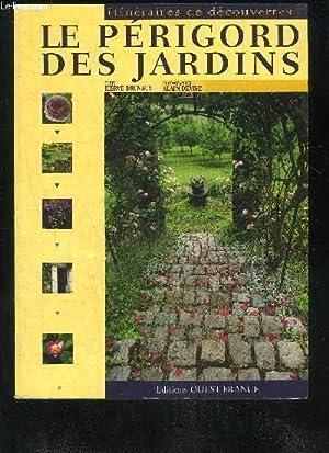LE PERIGORD DES JARDINS - ITINERAIRES DE DECOUVERTES.: BRUNAUX HERVE & DEVISE ALAIN
