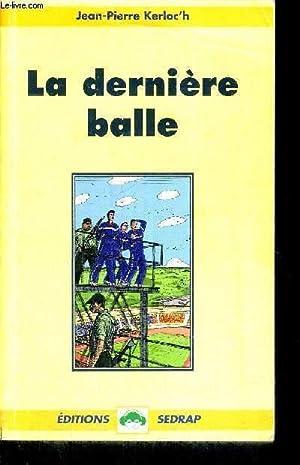 LA DERNIERE BALLE + ENVOI DE L'AUTEUR: KERLOC'H JEAN PIERRE