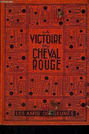 LA VICTOIRE DU CHEVAL ROUGE - THE RED HORSE HILL - COLLECTION LES AMIS DES JEUNES - N°20: ...