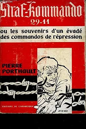 STRAF KOMMANDO 29-11 OU LES SOUVENIRS D'UN EVADE DES COMMANDOS DE REPRESSION: PORTHAULT PIERRE