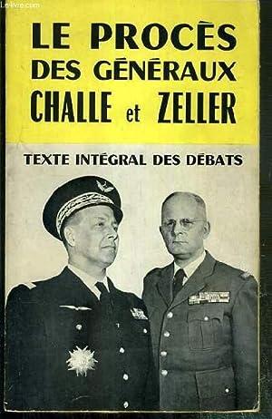 LE PROCES DES GENERAUX CHALLE ET ZELLER - TEXTES COMPLETS DES DEBATS REQUISITOIRES - PLAIDOIRIES - ...
