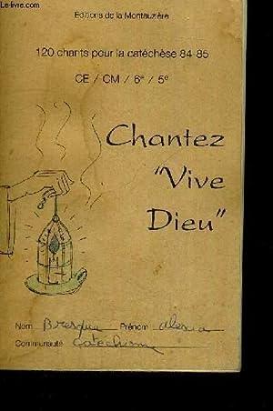 CHANTEZ VIVE DIEU - 120 CHANTS POUR LA CATECHESE 84-85 - CE/CM/6E/5E: COLLECTIF