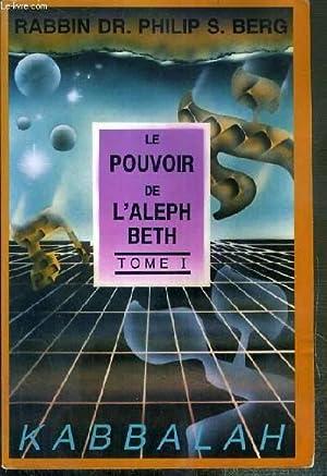 LE POUVOIR DE L'ALEPH BETH - TOME I: BERG PHILIP S. DR RABBIN
