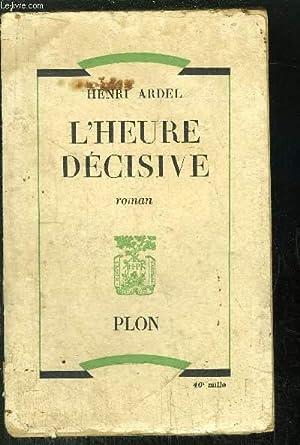 L'HEURE DECISIVE: ARDEL HENRI