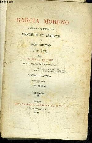 GARCIA MORENO PRESIDENT DE L'EQUATEUR VENGEUR ET MARTYR DU DROIT CHRETIEN (1821-1875) - TOME ...