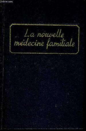 LA NOUVELLE MEDECINE FAMILIALE - OUVRAGEE COMPLET DE MEDECINE ET D'HYGIENE POUR LA FAMILLE - ...