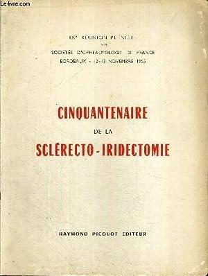 CINQUANTENAIRE DE LA SCLERECTO-IRIDECTOMIE - IX E: COLLECTIF