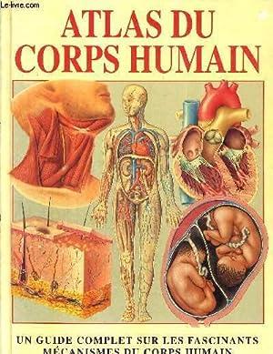 ATLAS DU CORPS HUMAIN - UN GUIDE COMPLET SUR LES FASCINANTS MECANISMES DU CORPS HUMAIN: COLLECTIF
